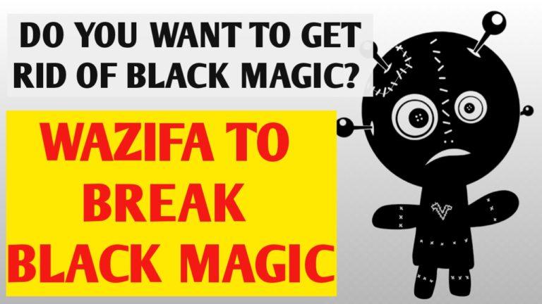 Wazifa to break black magic